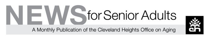 News for Senior Adults - A Monthly Publication of the Cleveland Heights Office on Aging